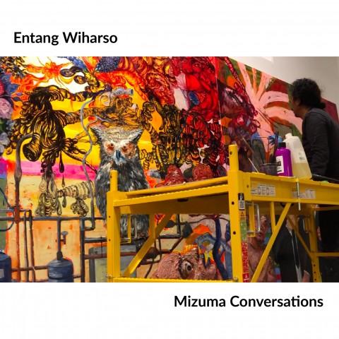 Mizuma Conversations | Entang Wiharso