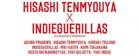 HISASHI TENMYOUYA x INDIEGUERILLAS