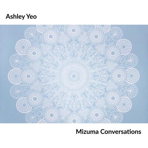 Mizuma Conversations | Ashley Yeo