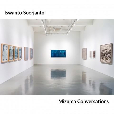 Mizuma Conversations | Iswanto Soerjanto