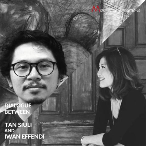 Mizuma Conversations | Dialogue between Tan Siuli and Iwan Effendi